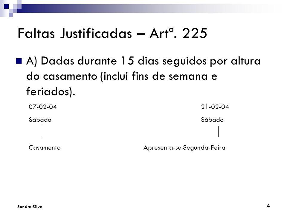 4 Sandra Silva Faltas Justificadas – Artº. 225 A) Dadas durante 15 dias seguidos por altura do casamento (inclui fins de semana e feriados). 07-02-042