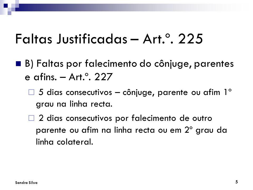 5 Sandra Silva Faltas Justificadas – Art.º. 225 B) Faltas por falecimento do cônjuge, parentes e afins. – Art.º. 227 5 dias consecutivos – cônjuge, pa