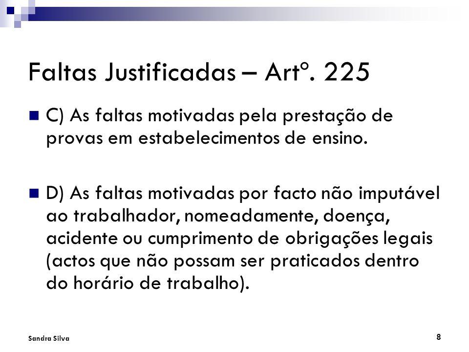 8 Sandra Silva Faltas Justificadas – Artº. 225 C) As faltas motivadas pela prestação de provas em estabelecimentos de ensino. D) As faltas motivadas p