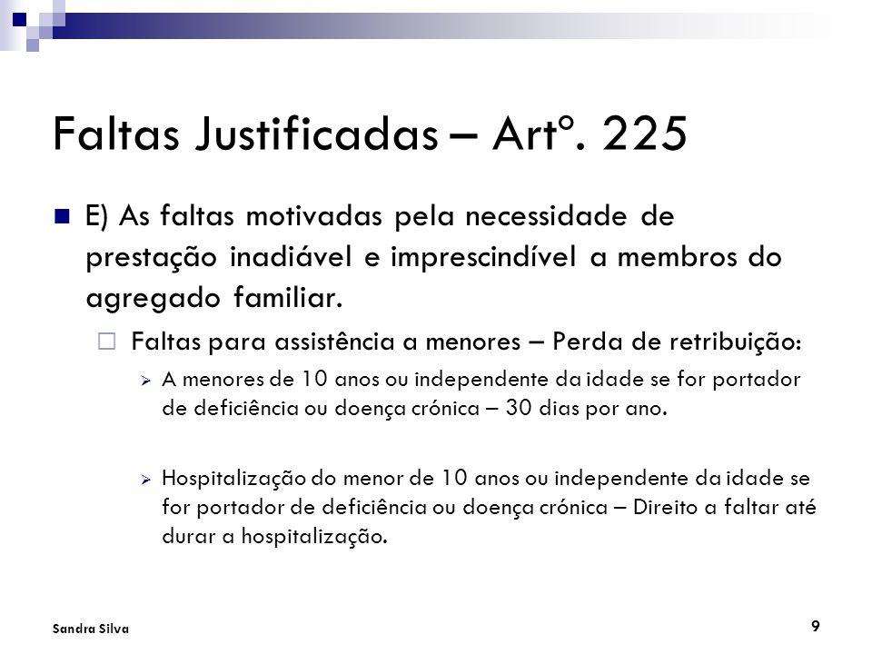9 Sandra Silva Faltas Justificadas – Artº. 225 E) As faltas motivadas pela necessidade de prestação inadiável e imprescindível a membros do agregado f