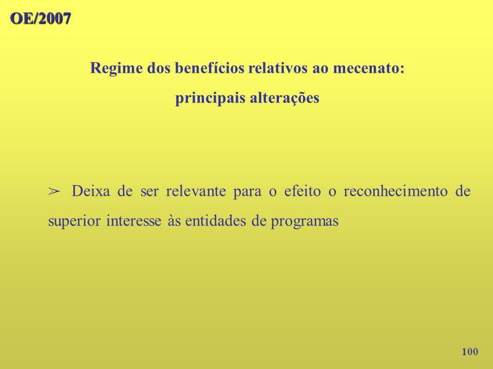 100 OE/2007 Regime dos benefícios relativos ao mecenato: principais alterações Deixa de ser relevante para o efeito o reconhecimento de superior inter