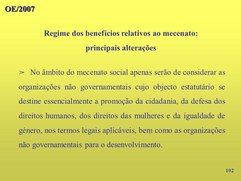 102 OE/2007 Regime dos benefícios relativos ao mecenato: principais alterações No âmbito do mecenato social apenas serão de considerar as organizações