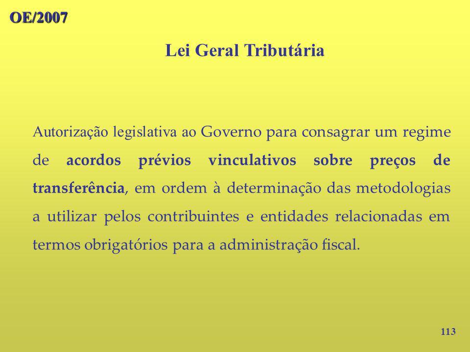 113 OE/2007 Lei Geral Tributária Autorização legislativa ao Governo para consagrar um regime de acordos prévios vinculativos sobre preços de transferê