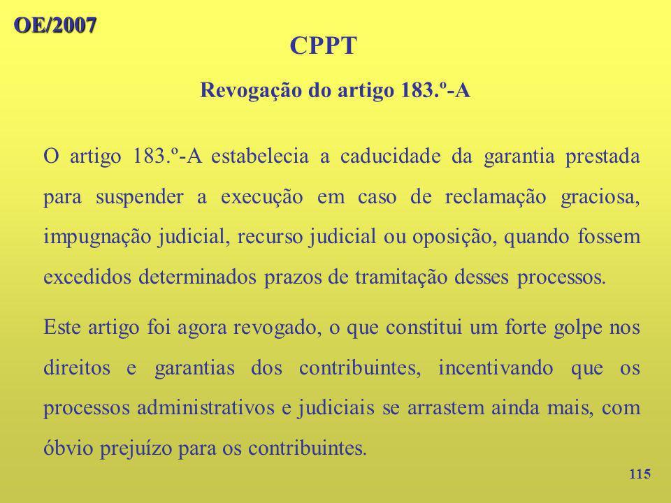 115 OE/2007 CPPT O artigo 183.º-A estabelecia a caducidade da garantia prestada para suspender a execução em caso de reclamação graciosa, impugnação j