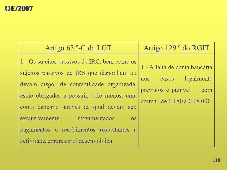 118 OE/2007 1 - Os sujeitos passivos de IRC, bem como os sujeitos passivos de IRS que disponham ou devam dispor de contabilidade organizada, estão obr