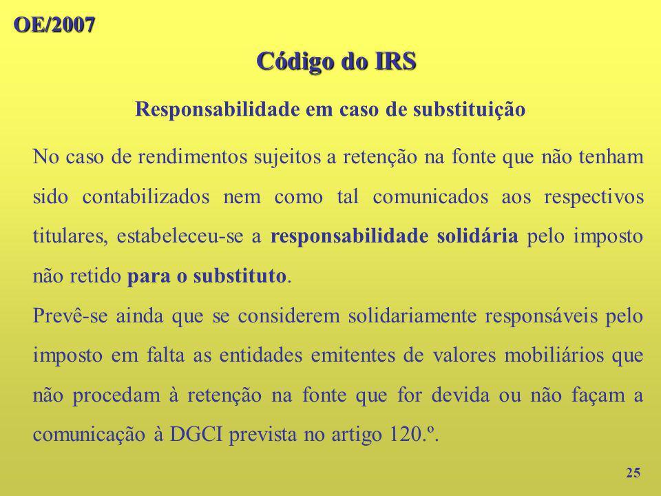 OE/2007 Código do IRS 25 No caso de rendimentos sujeitos a retenção na fonte que não tenham sido contabilizados nem como tal comunicados aos respectiv
