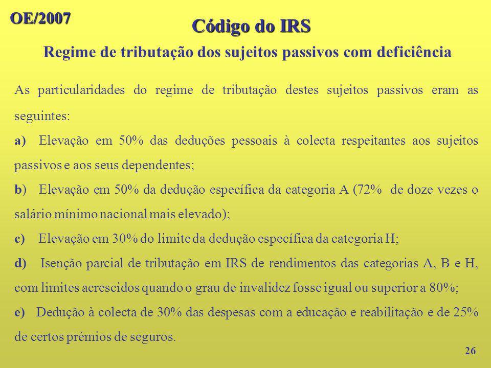 OE/2007 26 Código do IRS Regime de tributação dos sujeitos passivos com deficiência As particularidades do regime de tributação destes sujeitos passiv