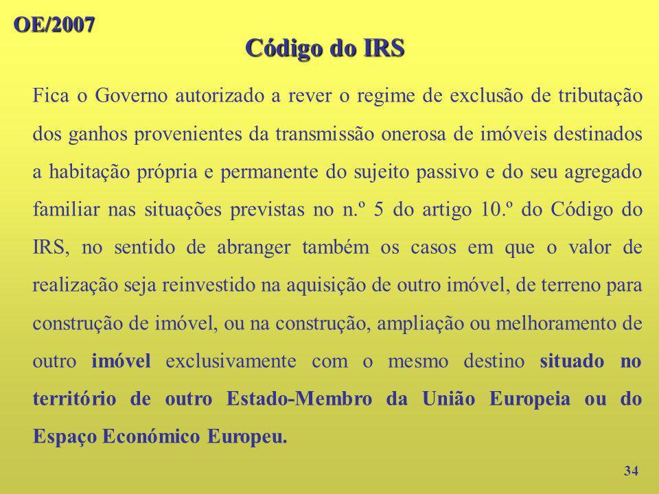 OE/2007 34 Fica o Governo autorizado a rever o regime de exclusão de tributação dos ganhos provenientes da transmissão onerosa de imóveis destinados a