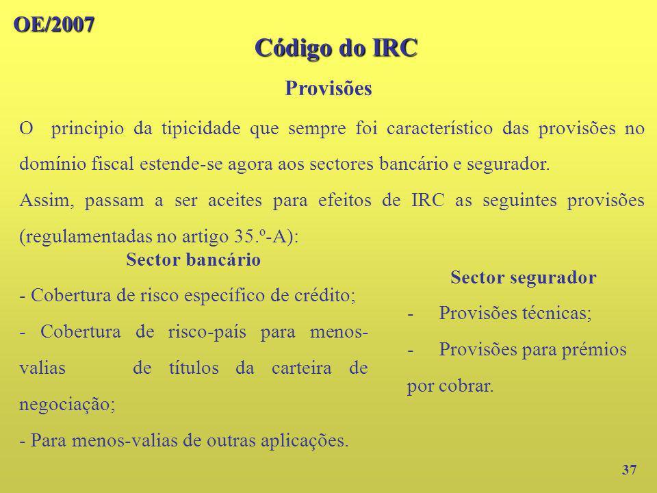OE/2007 Provisões 37 O principio da tipicidade que sempre foi característico das provisões no domínio fiscal estende-se agora aos sectores bancário e