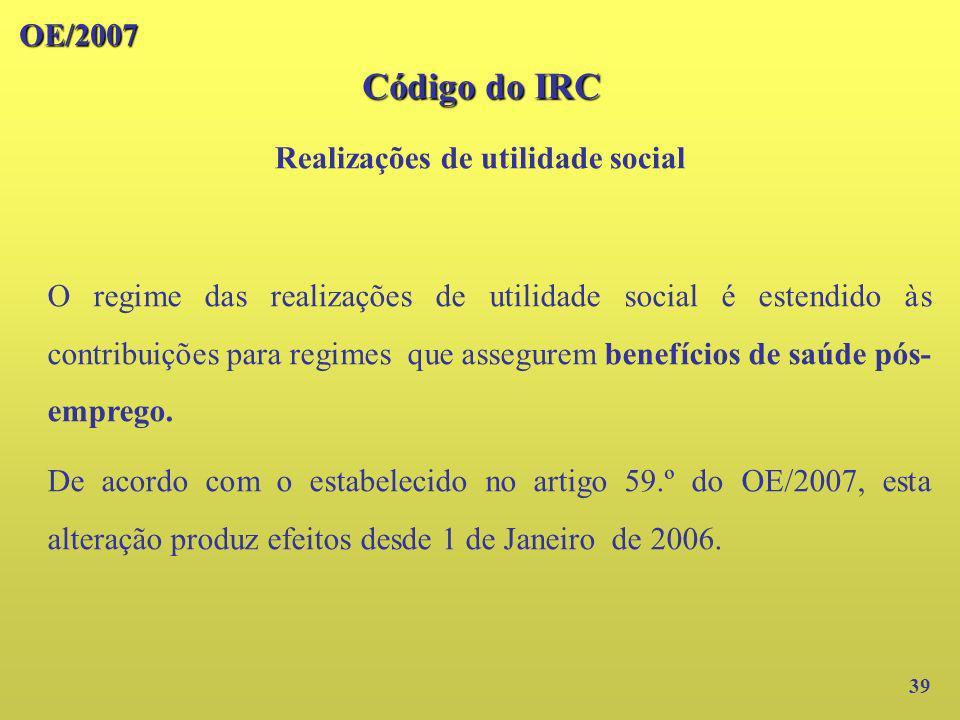 OE/2007 Realizações de utilidade social 39 O regime das realizações de utilidade social é estendido às contribuições para regimes que assegurem benefí