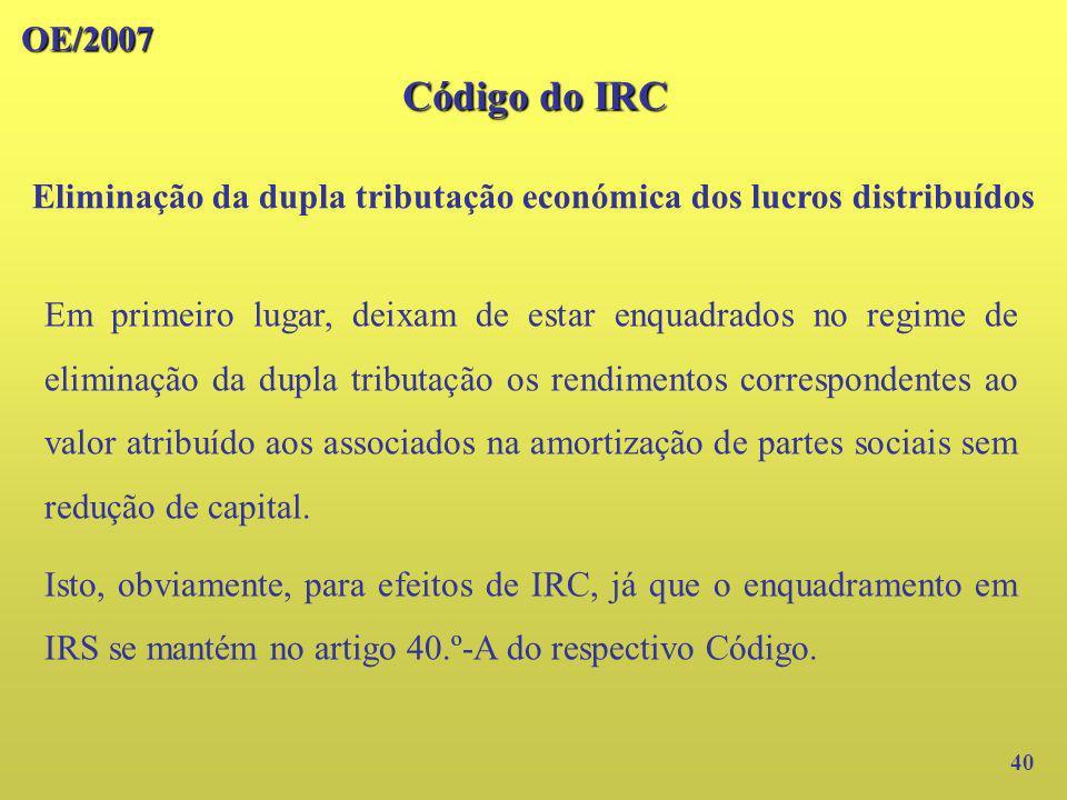 OE/2007 40 Em primeiro lugar, deixam de estar enquadrados no regime de eliminação da dupla tributação os rendimentos correspondentes ao valor atribuíd