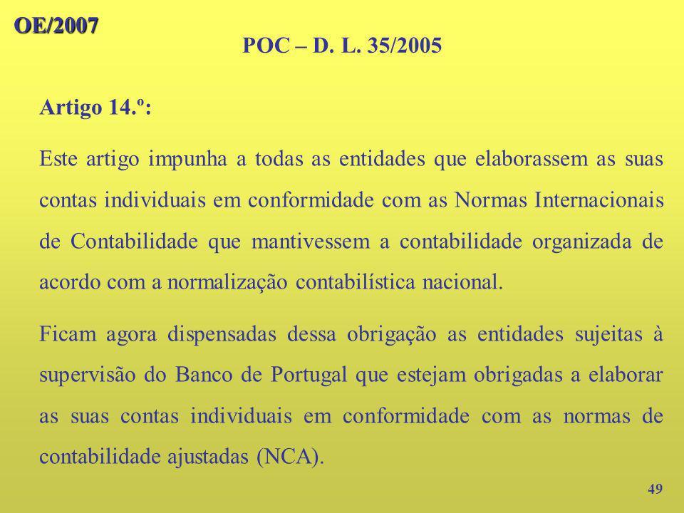 49 Artigo 14.º: Este artigo impunha a todas as entidades que elaborassem as suas contas individuais em conformidade com as Normas Internacionais de Co