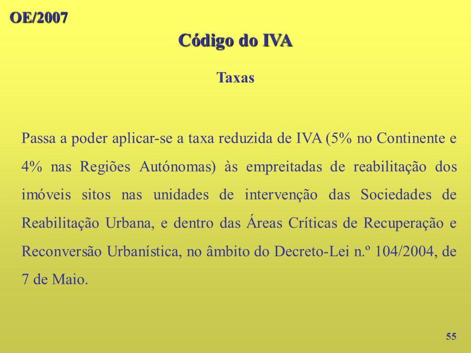 OE/2007 55 Passa a poder aplicar-se a taxa reduzida de IVA (5% no Continente e 4% nas Regiões Autónomas) às empreitadas de reabilitação dos imóveis si