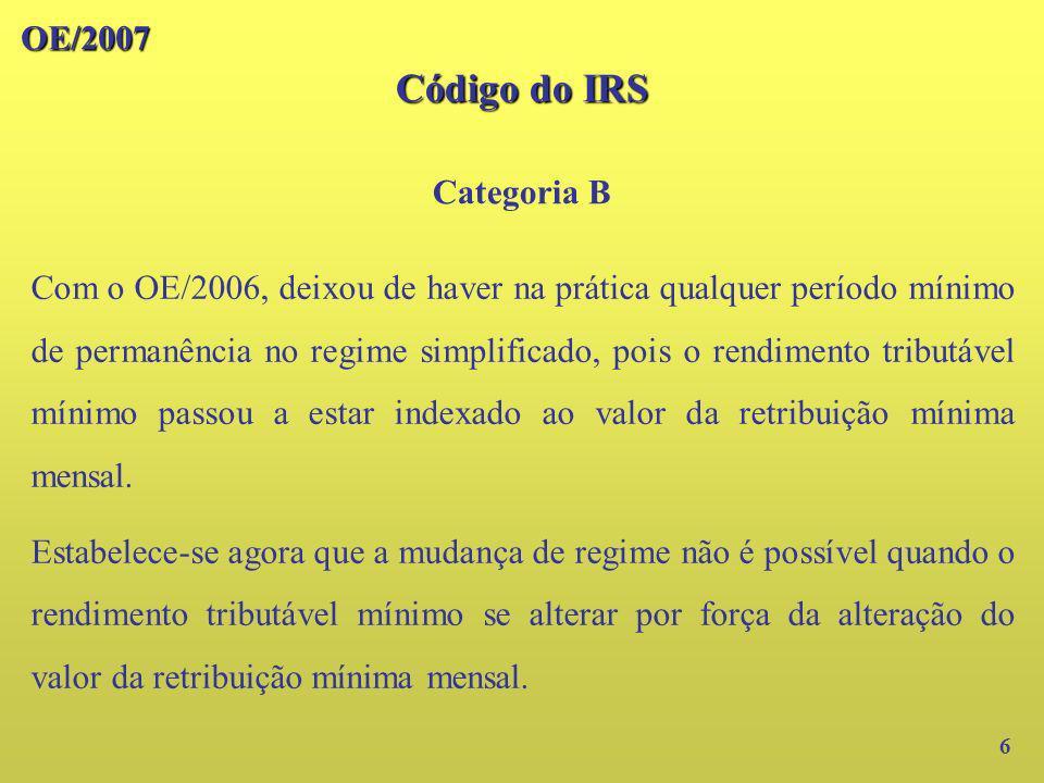 OE/2007 27 Foram agora revogadas as seguintes disposições: a) N.º 6 do artigo 25.º do Código do IRS; b) N.º 3 do artigo 53.º do Código do IRS; c) N.º 2 do artigo 79.º do Código do IRS; d) Artigo 16.º do Estatuto dos Benefícios Fiscais.