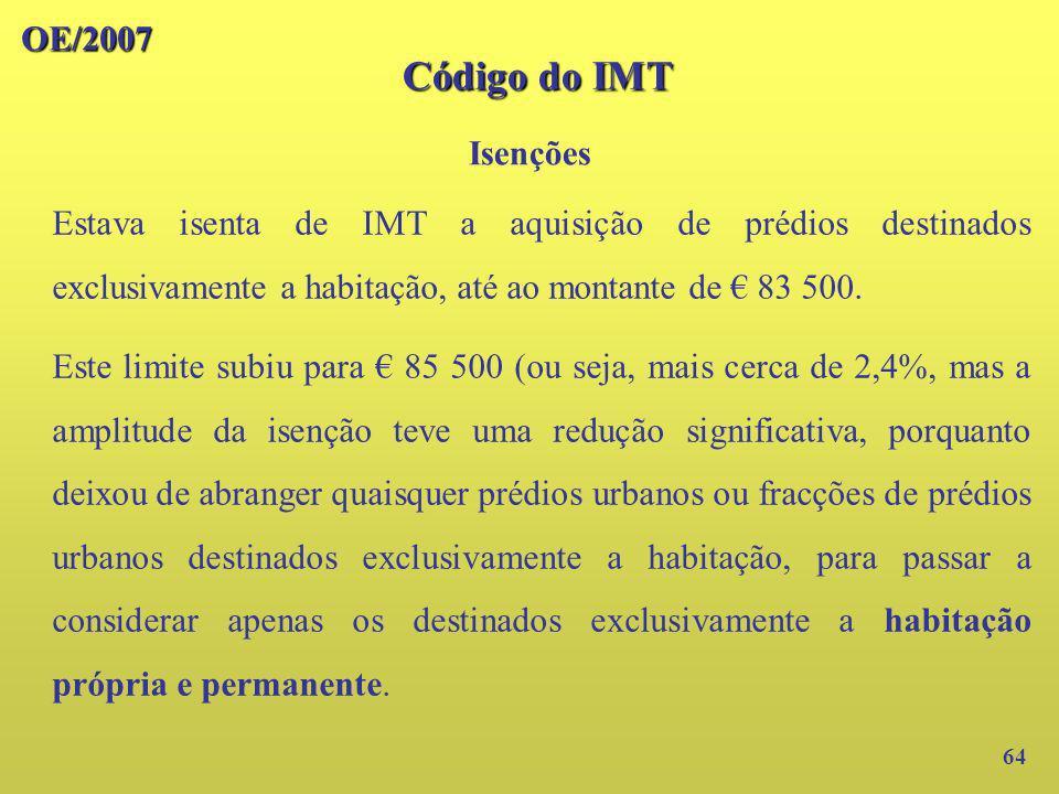 OE/2007 Código do IMT Isenções 64 Estava isenta de IMT a aquisição de prédios destinados exclusivamente a habitação, até ao montante de 83 500. Este l
