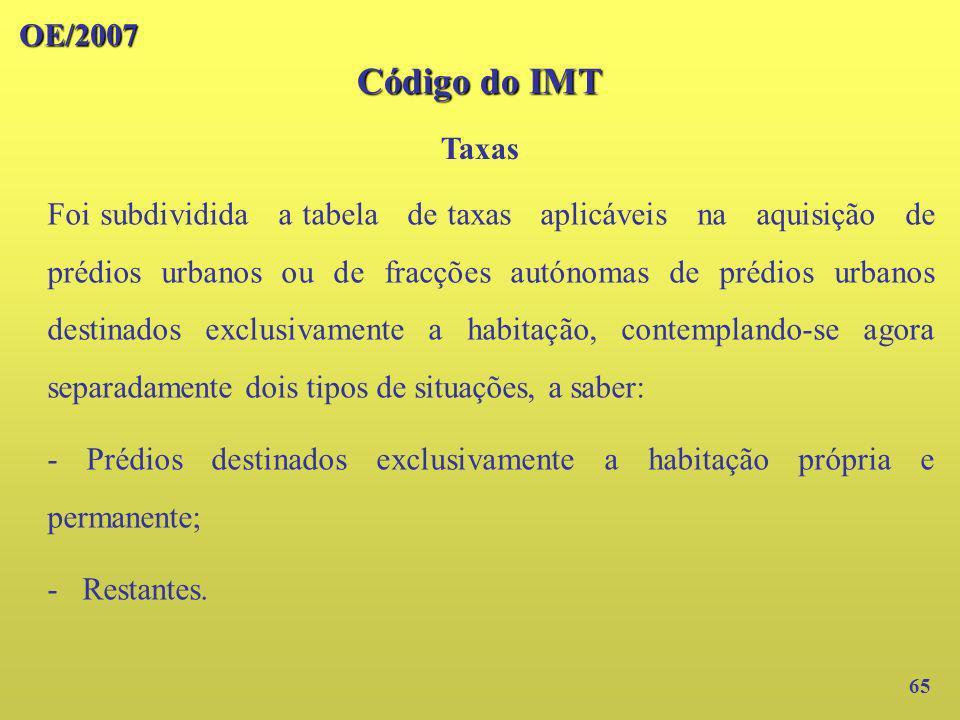 OE/2007 Código do IMT Taxas 65 Foi subdividida a tabela de taxas aplicáveis na aquisição de prédios urbanos ou de fracções autónomas de prédios urbano