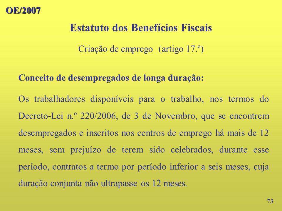 73 Conceito de desempregados de longa duração: Os trabalhadores disponíveis para o trabalho, nos termos do Decreto-Lei n.º 220/2006, de 3 de Novembro,