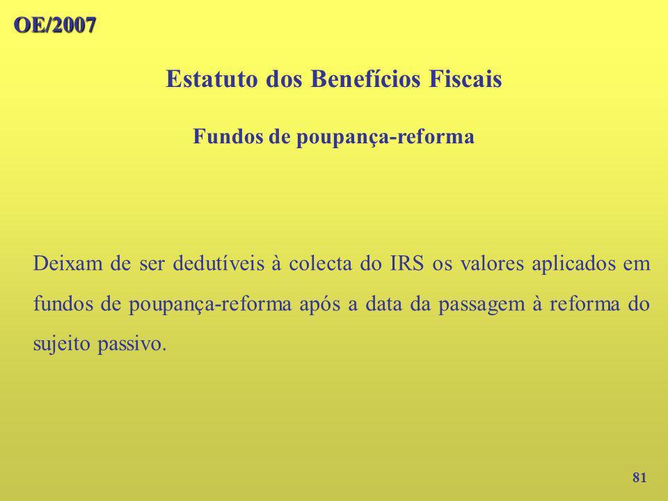 OE/2007 81 Deixam de ser dedutíveis à colecta do IRS os valores aplicados em fundos de poupança-reforma após a data da passagem à reforma do sujeito p