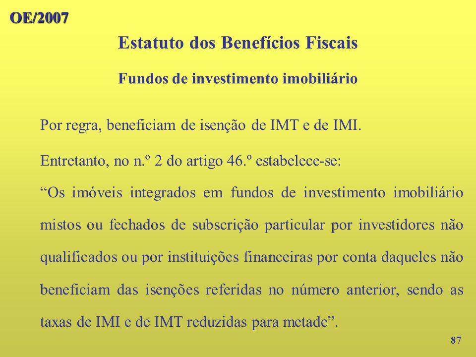 OE/2007 87 Por regra, beneficiam de isenção de IMT e de IMI. Entretanto, no n.º 2 do artigo 46.º estabelece-se: Os imóveis integrados em fundos de inv
