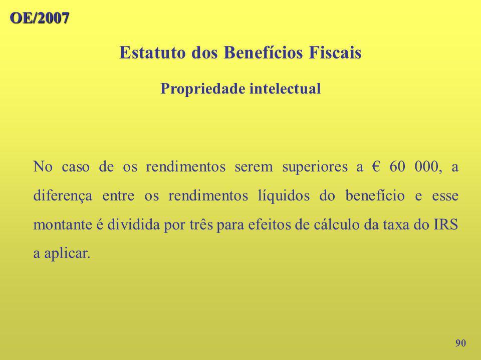 OE/2007 90 No caso de os rendimentos serem superiores a 60 000, a diferença entre os rendimentos líquidos do benefício e esse montante é dividida por