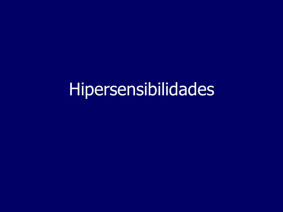 Tipos de Hipersensibilidades Segundo Coombs e Gell na sua classificação de 1963, existem 4 tipos de hipersensibilidades:Segundo Coombs e Gell na sua classificação de 1963, existem 4 tipos de hipersensibilidades: Tipo ITipo I – Hipersensibilidade imediata, mediada por anticorpos IgEs (2-30min.) –asma, eczema, anafilaxia Tipo IITipo II - Hipersensibilidade citotóxica mediada por anticorpos citotóxicos IgM e IgG (5-8 horas) –transfusões de sangue Tipo IIITipo III- Hipersensibilidade mediada por imunocomplexos (2-8 horas) –artrites, glomerulonefrites Tipo IVTipo IV- Hipersensibilidade mediada por células (24-72 horas) –teste DTH tuberculina