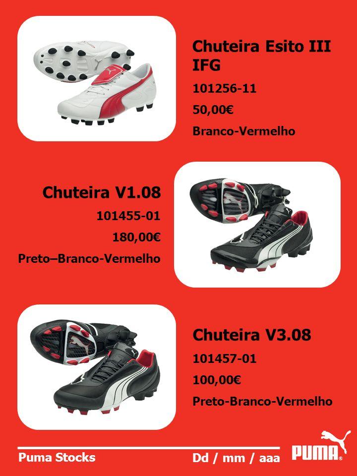Puma Stocks Dd / mm / aaa Chuteira Esito III IFG 101256-11 50,00 Branco-Vermelho Chuteira V1.08 101455-01 180,00 Preto–Branco-Vermelho Chuteira V3.08