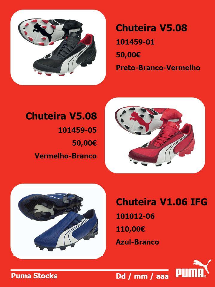 Puma Stocks Dd / mm / aaa Chuteira V5.08 101459-01 50,00 Preto-Branco-Vermelho Chuteira V5.08 101459-05 50,00 Vermelho-Branco Chuteira V1.06 IFG 10101