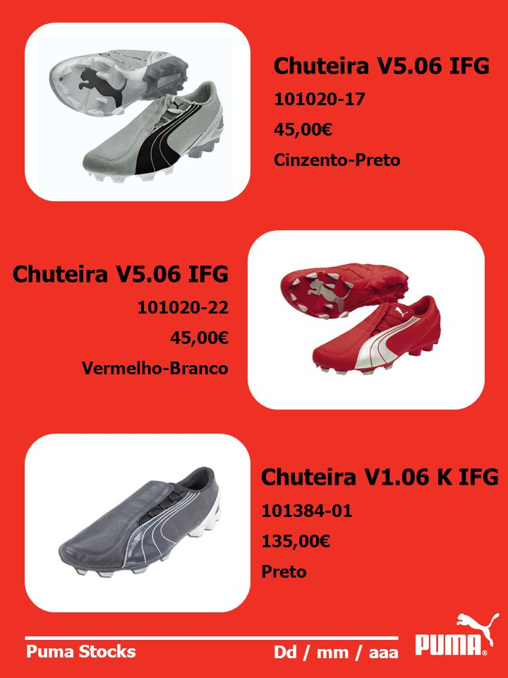 Puma Stocks Dd / mm / aaa Chuteira V5.06 IFG 101020-17 45,00 Cinzento-Preto Chuteira V5.06 IFG 101020-22 45,00 Vermelho-Branco Chuteira V1.06 K IFG 10