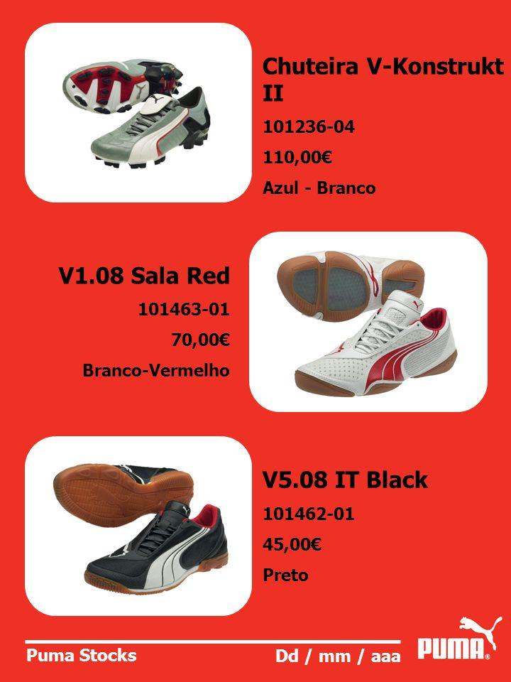 Puma Stocks Dd / mm / aaa Chuteira V-Konstrukt II 101236-04 110,00 Azul - Branco V1.08 Sala Red 101463-01 70,00 Branco-Vermelho V5.08 IT Black 101462-