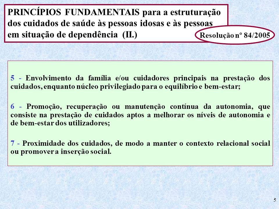 5 PRINCÍPIOS FUNDAMENTAIS para a estruturação dos cuidados de saúde às pessoas idosas e às pessoas em situação de dependência (II.) Resolução nº 84/20