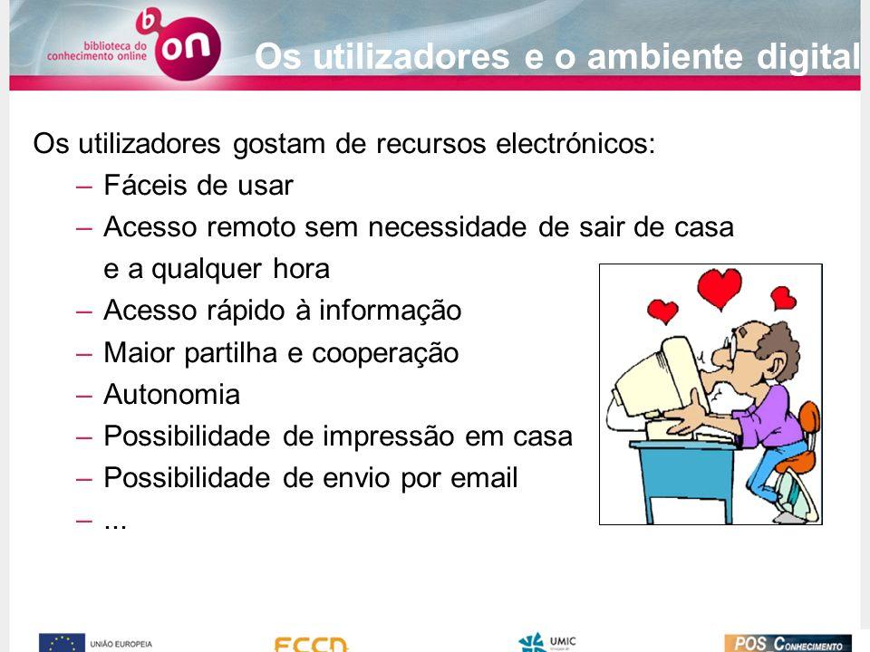 Os utilizadores e o ambiente digital Os utilizadores gostam de recursos electrónicos: –Fáceis de usar –Acesso remoto sem necessidade de sair de casa e