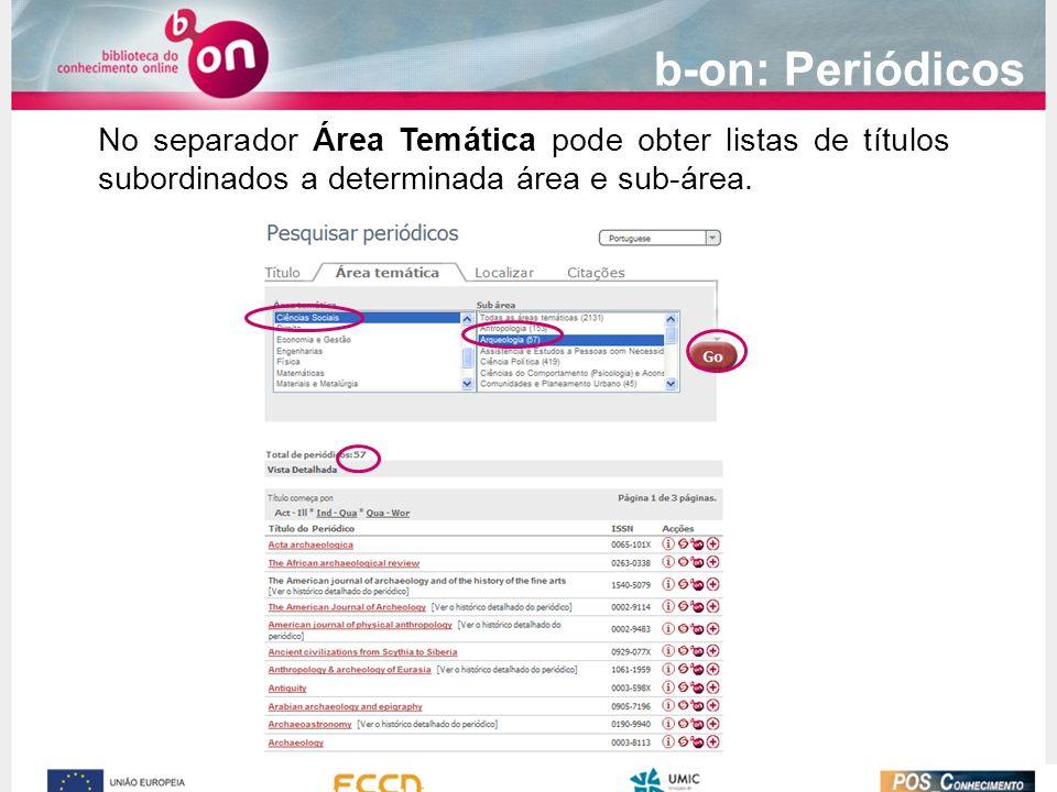 b-on: Periódicos No separador Área Temática pode obter listas de títulos subordinados a determinada área e sub-área.