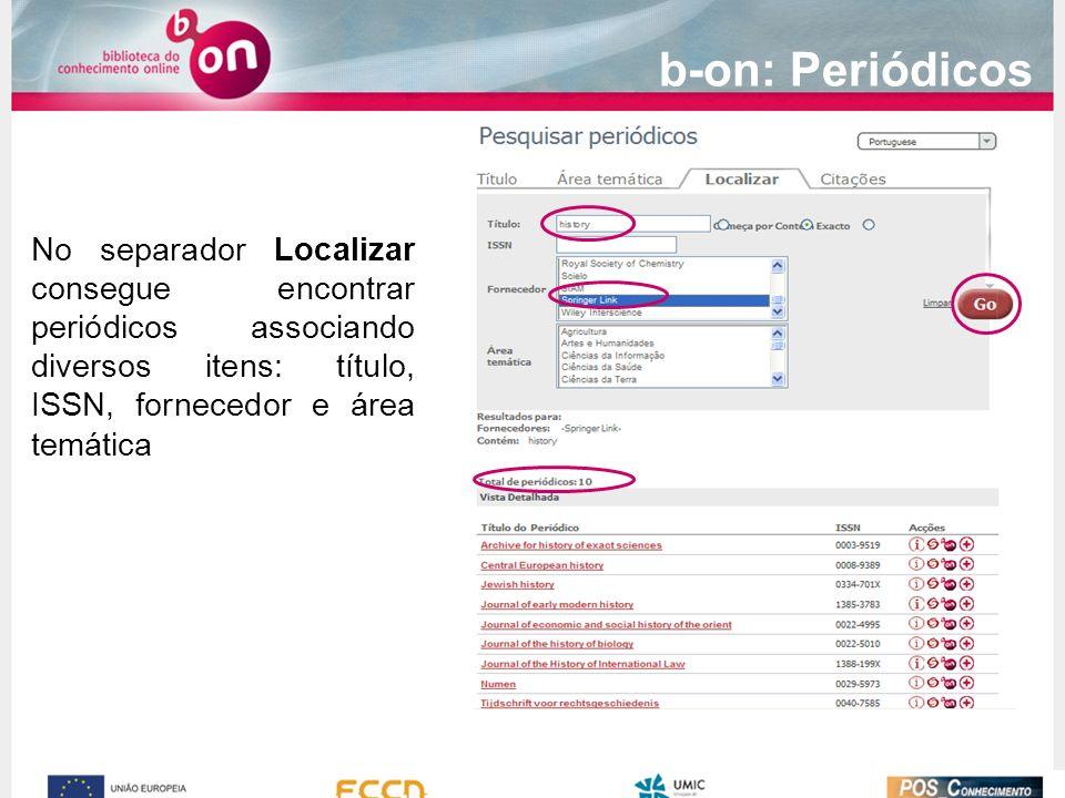 b-on: Periódicos No separador Localizar consegue encontrar periódicos associando diversos itens: título, ISSN, fornecedor e área temática