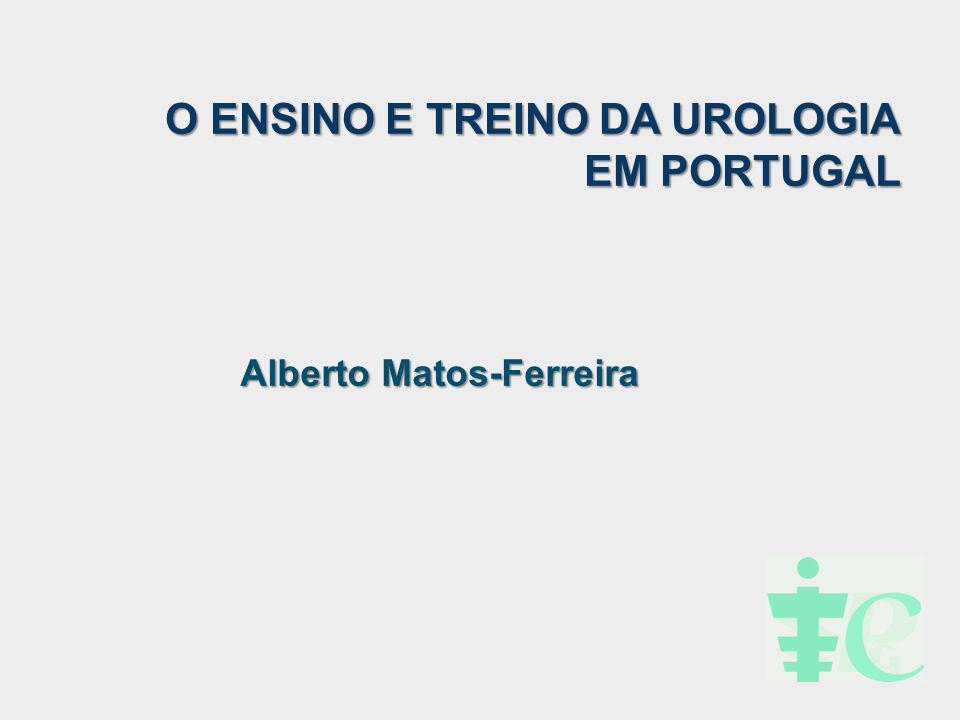 O ENSINO E TREINO DA UROLOGIA EM PORTUGAL Alberto Matos-Ferreira