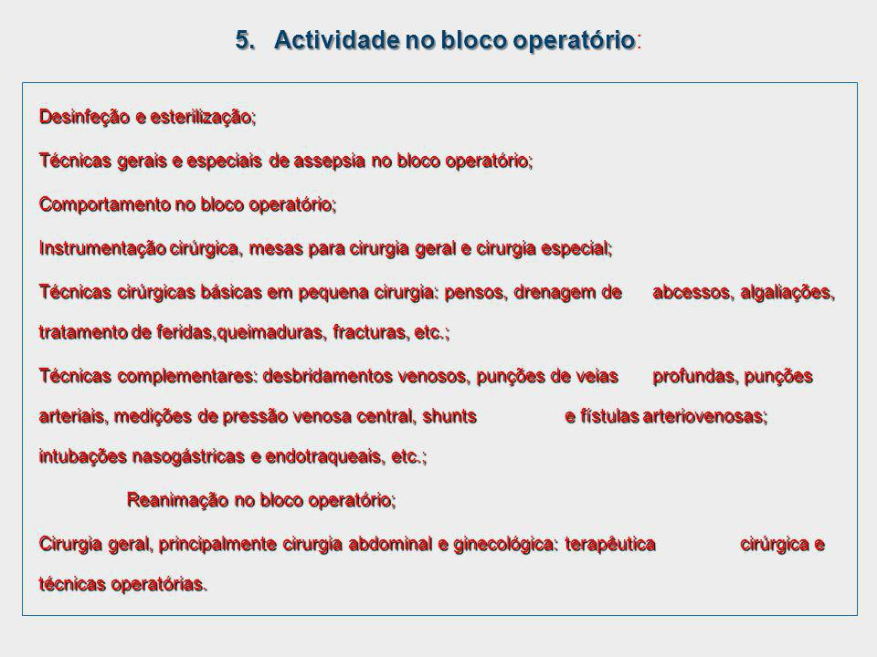 Desinfeção e esterilização; Técnicas gerais e especiais de assepsia no bloco operatório; Comportamento no bloco operatório; Instrumentação cirúrgica,