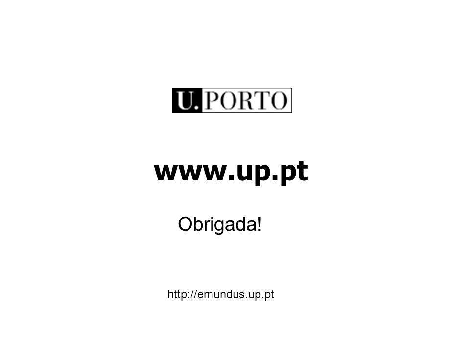 www.up.pt Obrigada! http://emundus.up.pt