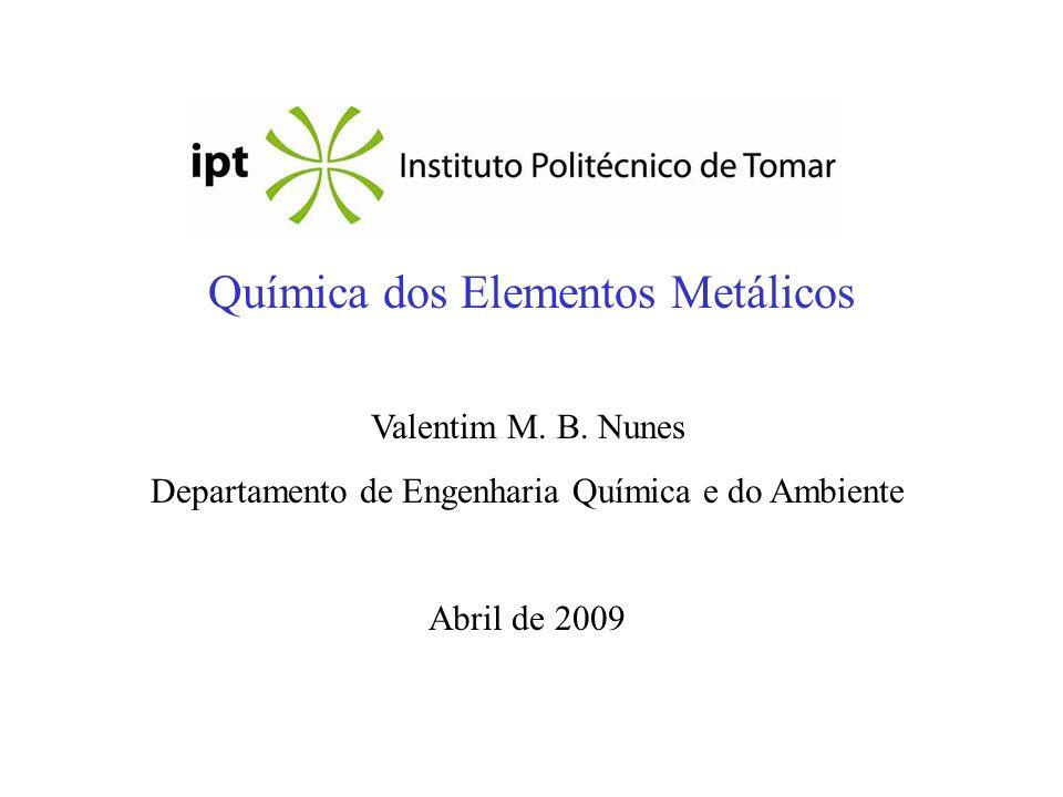 Química dos Elementos Metálicos Valentim M. B. Nunes Departamento de Engenharia Química e do Ambiente Abril de 2009
