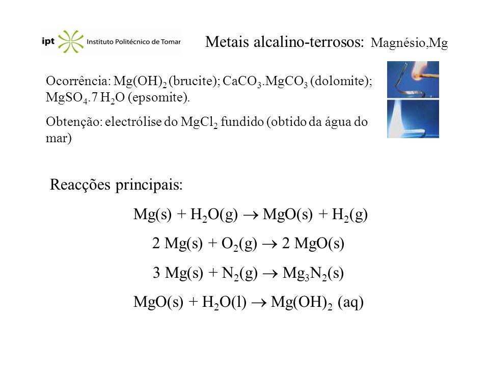 Metais alcalino-terrosos: Magnésio,Mg Ocorrência: Mg(OH) 2 (brucite); CaCO 3.MgCO 3 (dolomite); MgSO 4.7 H 2 O (epsomite). Obtenção: electrólise do Mg