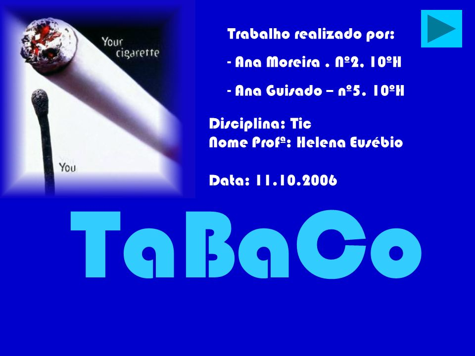 TaBaCo Disciplina: Tic Nome Profª: Helena Eusébio Data: 11.10.2006 Trabalho realizado por: - Ana Moreira. Nº2, 10ºH - Ana Guisado – nº5. 10ºH