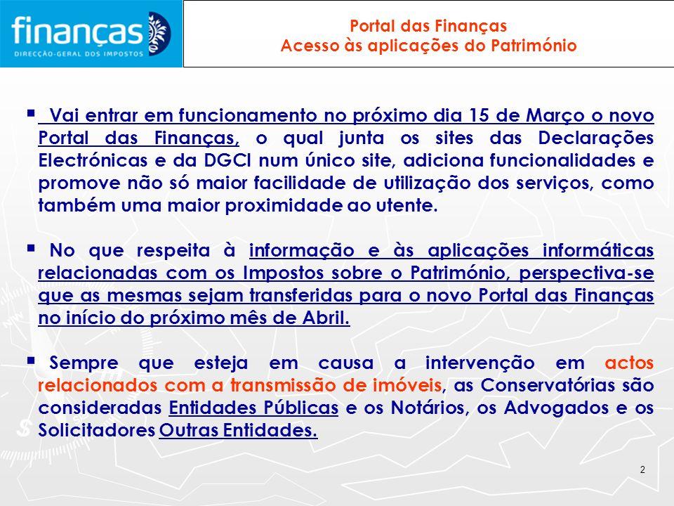 2 Acesso às aplicações do Património Vai entrar em funcionamento no próximo dia 15 de Março o novo Portal das Finanças, o qual junta os sites das Decl