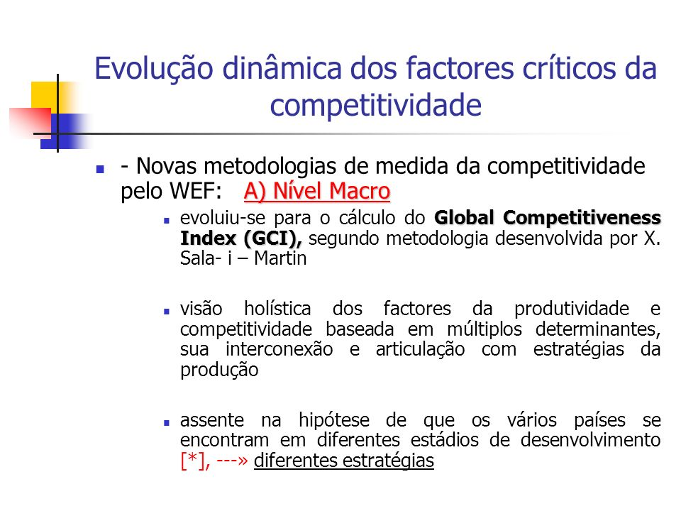 Evolução dinâmica dos factores críticos da competitividade A) Nível Macro - Novas metodologias de medida da competitividade pelo WEF: A) Nível Macro G