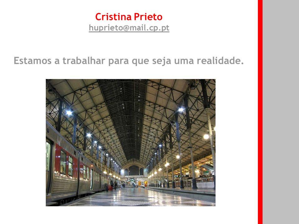 Cristina Prieto huprieto@mail.cp.pt Estamos a trabalhar para que seja uma realidade.