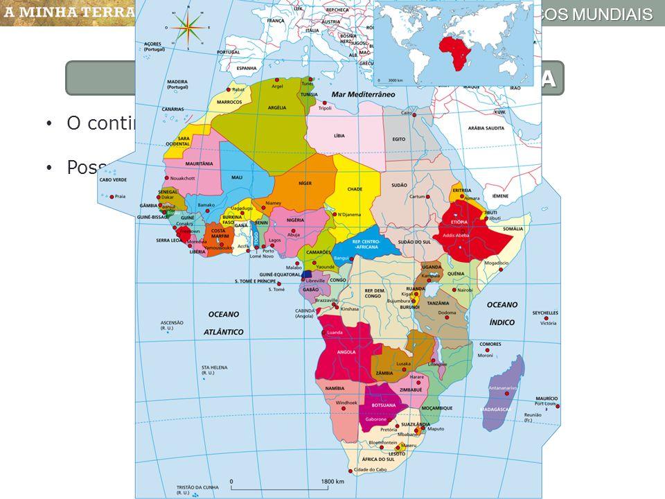 ESPAÇOS GEOGRÁFICOS MUNDIAIS Mapa político de África ÁFRICA POLÍTICA O continente africano possui 55 países; Possui cerca de 15% da população mundial.