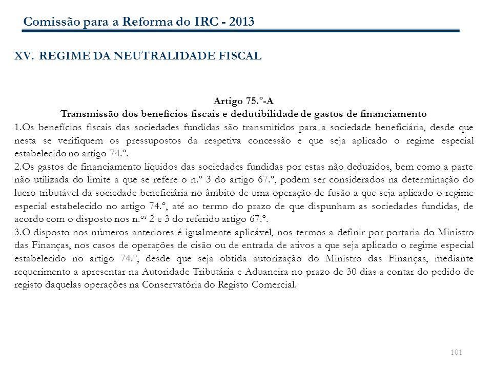 101 XV. REGIME DA NEUTRALIDADE FISCAL Artigo 75.º-A Transmissão dos benefícios fiscais e dedutibilidade de gastos de financiamento 1.Os benefícios fis