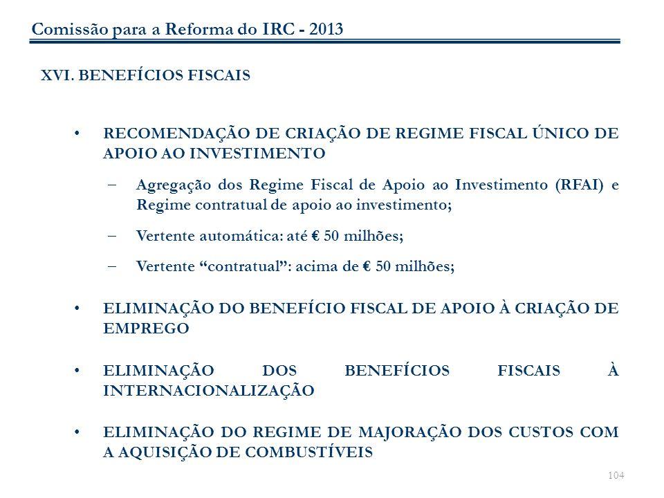 104 XVI. BENEFÍCIOS FISCAIS RECOMENDAÇÃO DE CRIAÇÃO DE REGIME FISCAL ÚNICO DE APOIO AO INVESTIMENTO Agregação dos Regime Fiscal de Apoio ao Investimen