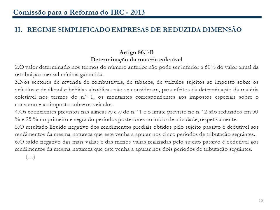 18 II.REGIME SIMPLIFICADO EMPRESAS DE REDUZIDA DIMENSÃO Artigo 86.º-B Determinação da matéria coletável 2.O valor determinado nos termos do número ant