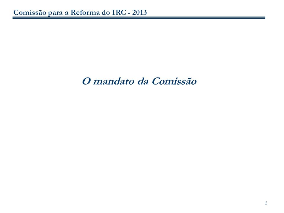 Comissão para a Reforma do IRC - 2013 2 O mandato da Comissão