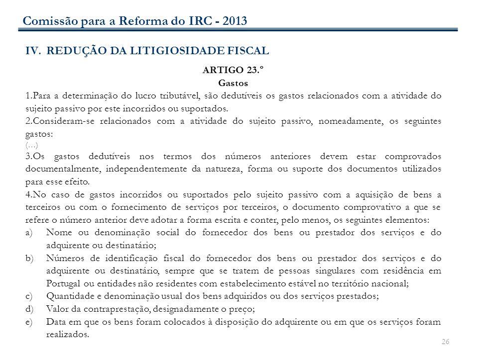 26 IV.REDUÇÃO DA LITIGIOSIDADE FISCAL ARTIGO 23.º Gastos 1.Para a determinação do lucro tributável, são dedutíveis os gastos relacionados com a ativid