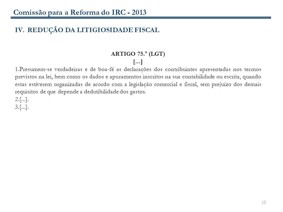 28 IV.REDUÇÃO DA LITIGIOSIDADE FISCAL ARTIGO 75.º (LGT) [...] 1.Presumem-se verdadeiras e de boa-fé as declarações dos contribuintes apresentadas nos