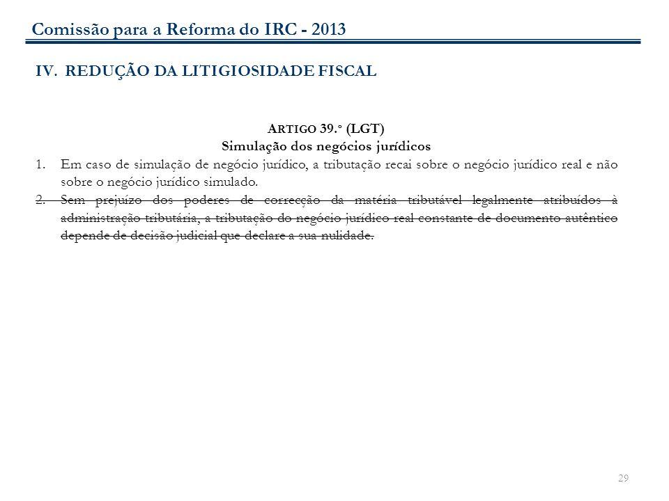 29 IV.REDUÇÃO DA LITIGIOSIDADE FISCAL A RTIGO 39. º (LGT) Simulação dos negócios jurídicos 1.Em caso de simulação de negócio jurídico, a tributação re